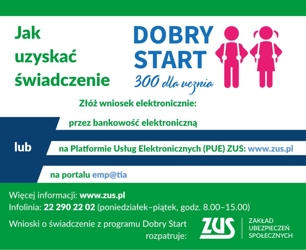 """Jak uzyskać świadczenie """"Dobry start"""" Złóż wniosek elektronicznie: przez bankowość elektroniczną, na Platformie Usług Elektronicznych (PUE) ZUS: www.zus.pl, na portalu emp@tia"""